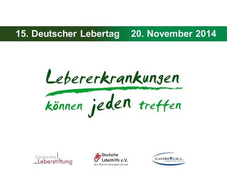 15. Deutscher Lebertag - 20. November 2014 15. Deutscher Lebertag20. November 2014.