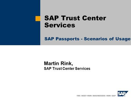 Martin Rink, SAP Trust Center Services SAP Trust Center Services SAP Passports - Scenarios of Usage.
