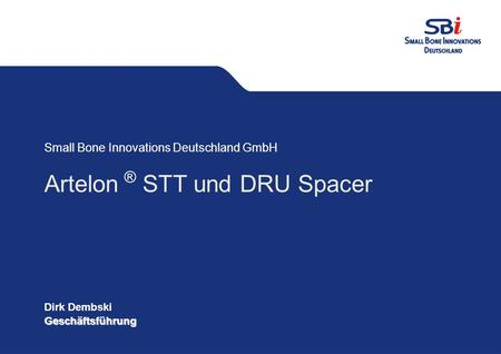 Gestaltungsvorgaben PPT Small Bone Innovations Deutschland GmbH Datum: 20.03.2009 CD Small Bone Innovations Deutschland GmbH Artelon ® STT und DRU Spacer.