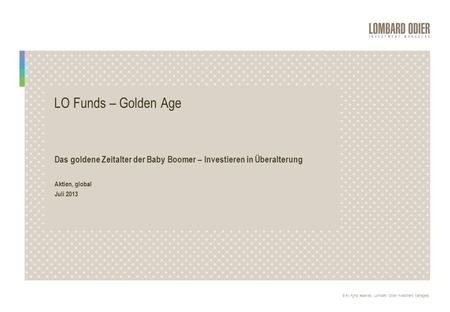 © All rights reserved. Lombard Odier Investment Managers. R E S T R I C T E D LO Funds – Golden Age Das goldene Zeitalter der Baby Boomer – Investieren.