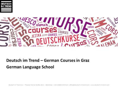 Deutsch im Trend – German Courses in Graz German Language School Deutsch im Trend e.U. | Theodor Körner Straße 29/1 | 8010 Graz | +43/ (0)660 4357213 |