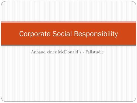 Anhand einer McDonald's - Fallstudie Corporate Social Responsibility.