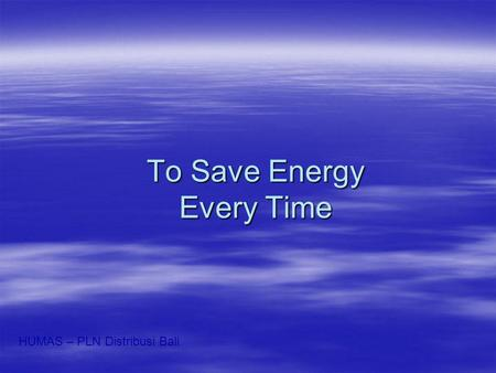 To Save Energy Every Time HUMAS – PLN Distribusi Bali.