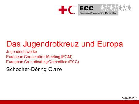 BuKo DJRK Schocher-Döring Claire Das Jugendrotkreuz und Europa Jugendnetzwerke European Cooperation Meeting (ECM) European Co-ordinating Committee (ECC)