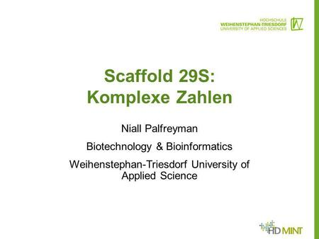 Scaffold 29S: Komplexe Zahlen Niall Palfreyman Biotechnology & Bioinformatics Weihenstephan-Triesdorf University of Applied Science.