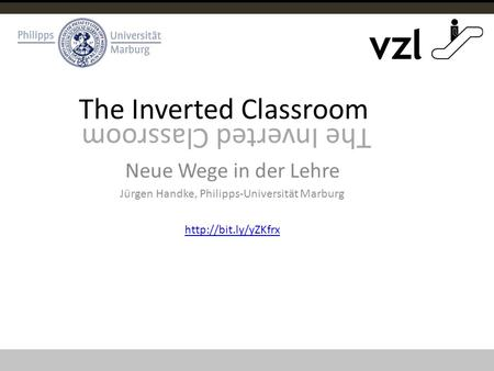 The Inverted Classroom Neue Wege in der Lehre Jürgen Handke, Philipps-Universität Marburg  The Inverted Classroom.
