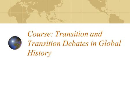 Course: Transition and Transition Debates in Global History.