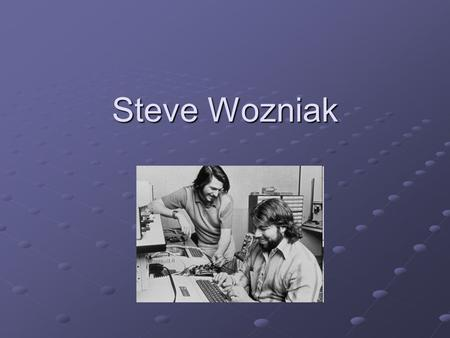 Steve Wozniak. * 11. August 1950 in Sunnyvale, Kalifornien Erfindungen: - BlueBox - BlueBox - Apple I & II - Apple I & II - Motherboard - Motherboard.