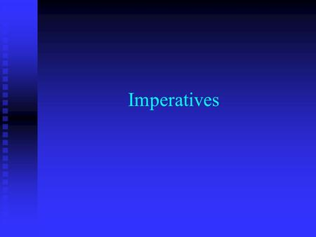 Imperatives.
