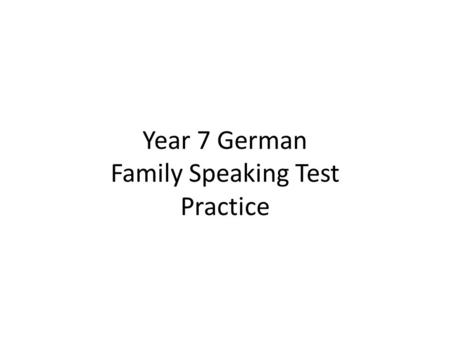 Year 7 German Family Speaking Test Practice Wer ist das? (who is that?) Das ist mein Großvater. Er heißt Homer. (That is my grandfather. He is called.