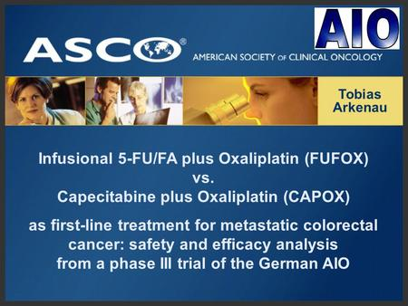 Infusional 5-FU/FA plus Oxaliplatin (FUFOX) vs. Capecitabine plus Oxaliplatin (CAPOX) as first-line treatment for metastatic colorectal cancer: safety.