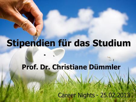 1 Stipendien für das Studium Prof. Dr. Christiane Dümmler Career Nights - 25.02.2013.