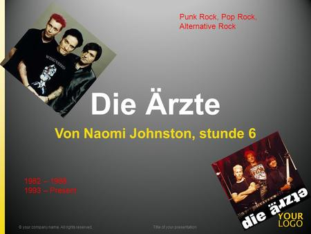 Die Ärzte Von Naomi Johnston, stunde 6 © your company name. All rights reserved.Title of your presentation Punk Rock, Pop Rock, Alternative Rock 1982 –