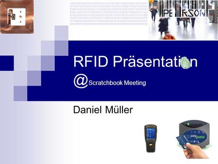 RFID Scratchbook Meeting Daniel Müller 100101001001010101010110110101101100111001110011101110101 011101110101010101011101010010101001010100011010111010101.