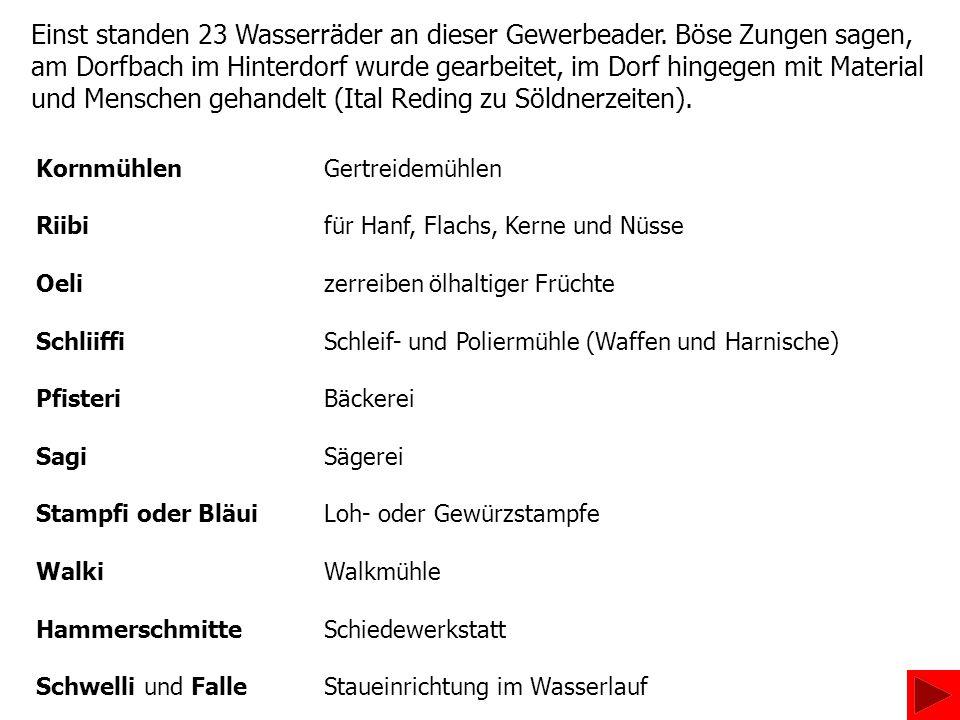 Um die Wasserrechte wurde oft gestritten, sodass sich der Hohe Rat zu Schwyz (Regierungsrat) damit befassen musste.