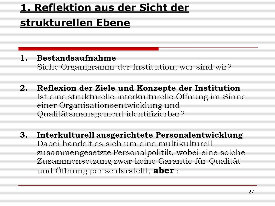 28 Verständigungsschwierigkeiten könnten dadurch minimiert werden, positive Sozialisationssignale vermittelt werden, Fachkräfte mit interkultureller Handlungskompetenz halten Differenzen eher aus und können diese entsprechend reflektieren, sie nehmen die (ausgebliebene) deutsch-migrantische Interaktion präzise wahr, und können es ansprechen, ihre Konzepte können auf interkulturellen Kontexten basieren, sie kennen die herrschenden Vorurteile, Klischees, Pauschalisierungen und sind in der Lage, diesen kritisch und selbstsicher gegenüberzutreten.