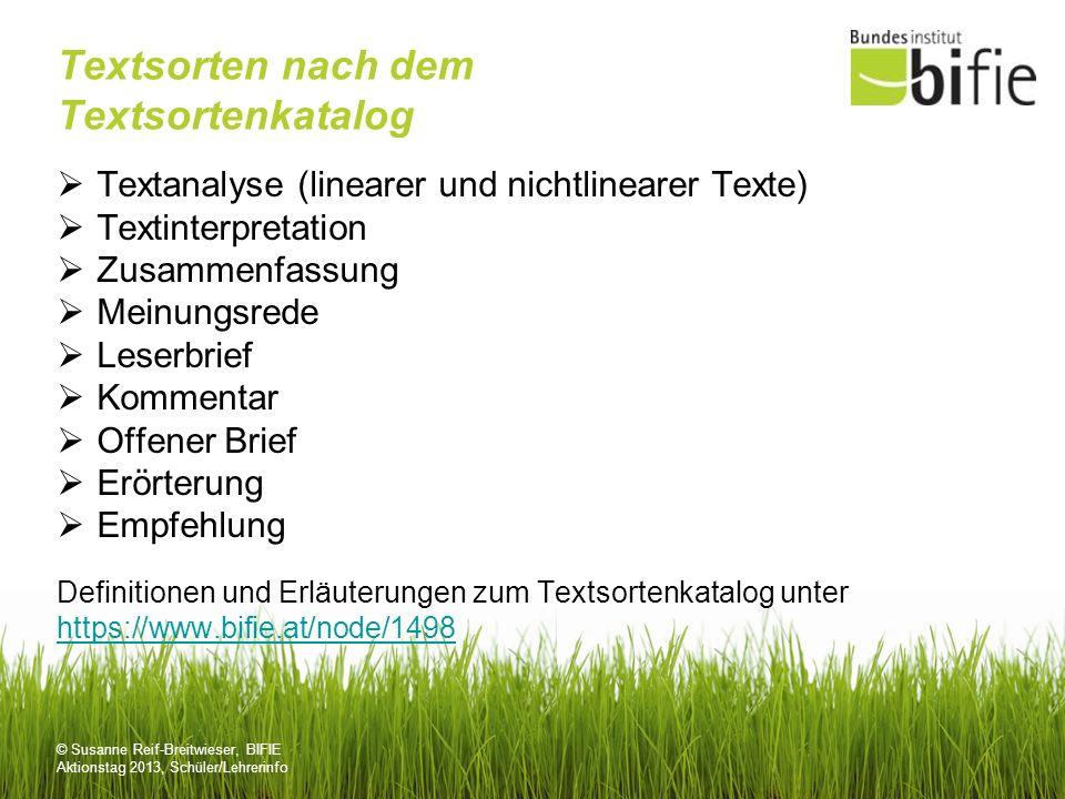 © Susanne Reif-Breitwieser, BIFIE Aktionstag 2013, Schüler/Lehrerinfo Operatoren Operatoren = Verben, die die geforderten Schreibhandlungen im Sinne der jeweiligen Textsorte definieren ->> standardisiert.