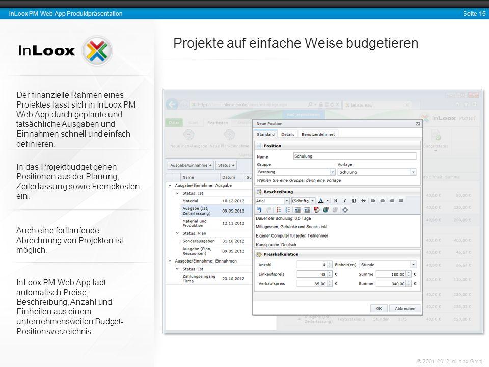 Seite 16 InLoox PM Web App Produktpräsentation © 2001-2012 InLoox GmbH Aussagekräftige Berichte erstellen Berichtsvorlagen sind vollständig mit dem InLoox PM Berichtsdesigner* anpassbar (gehört zum Standardlieferumfang).