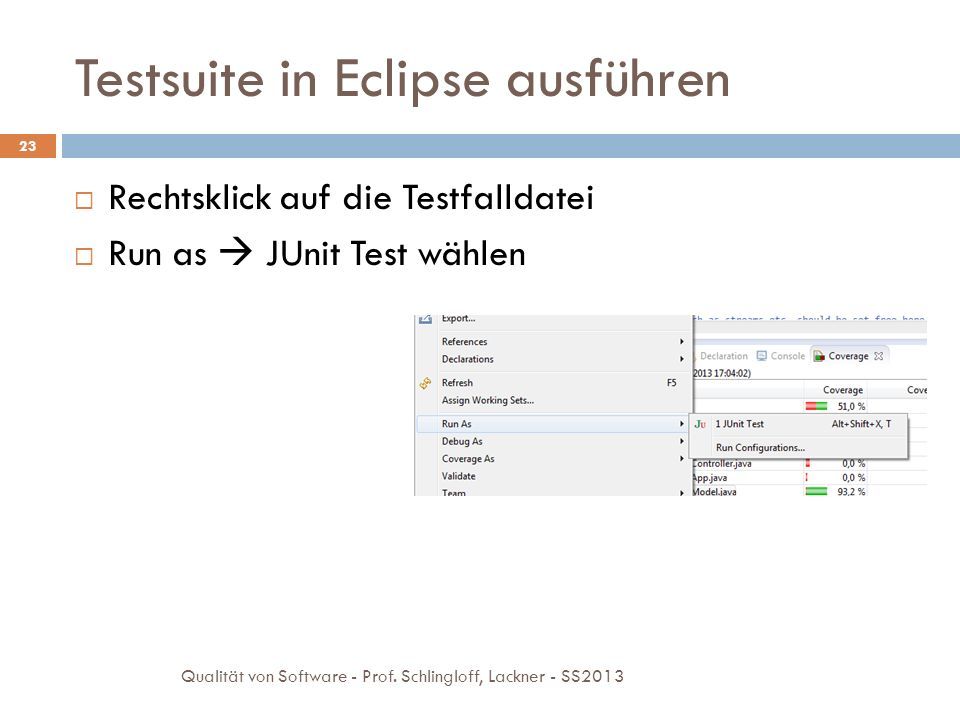 Auswertung der Tests mit JUnit 24 Nach der Testausführung öffnet sich automatische der Reiter JUnit Qualität von Software - Prof.