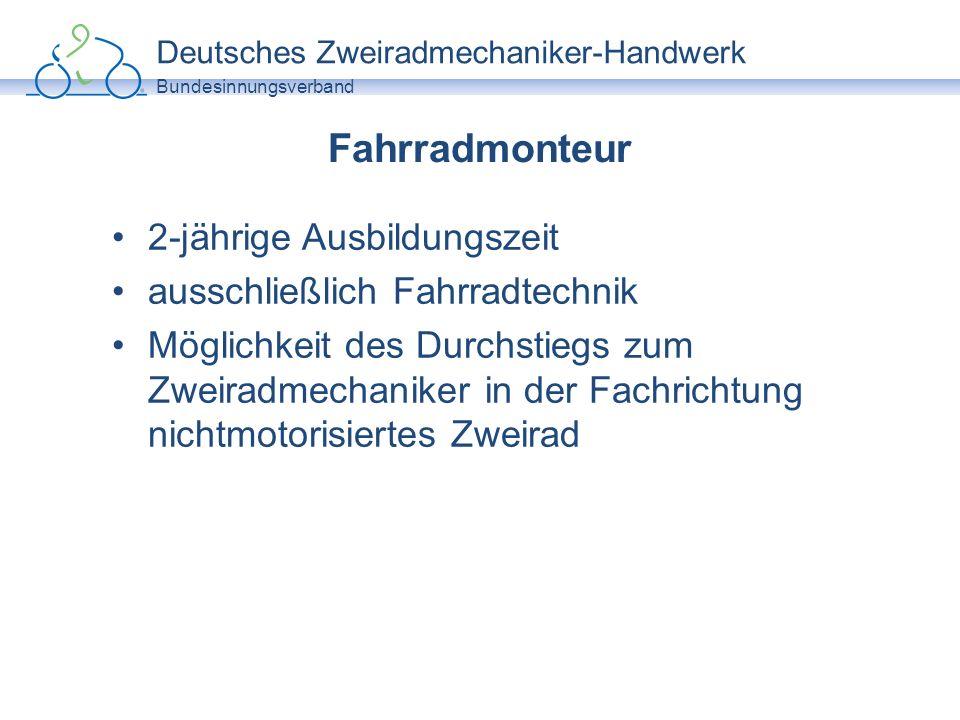 Deutsches Zweiradmechaniker-Handwerk Bundesinnungsverband Zweiradmechaniker 3,5-jährige Ausbildungszeit seit 2003 Spezifikation in der Ausbildung nach Fachrichtung –nichtmotorisiert –motorisiert Abschluss in der jeweiligen Fachrichtung wird ab 2013 novelliert