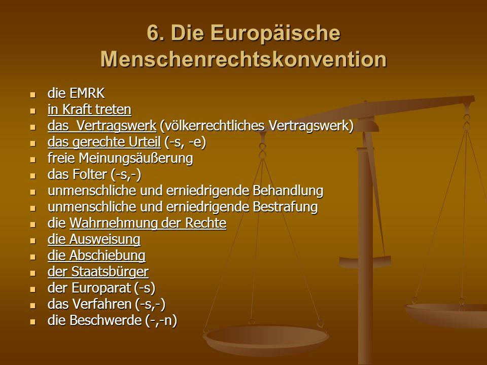 die Staatenbeschwerde die Staatenbeschwerde die Individualbeschwerde die Individualbeschwerde der Europäische Gerichtshof für Menschenrechte der Europäische Gerichtshof für Menschenrechte der Vertragsstaat (-es, -en) der Vertragsstaat (-es, -en) die Rechtssache die Rechtssache der ständige Gerichtshof (-s, -höfe) der ständige Gerichtshof (-s, -höfe) die Kammer (-, -n) die Kammer (-, -n) der Ausschuss (-es, -schüsse) der Ausschuss (-es, -schüsse) der (einstimmige) Beschluss (-es, -üsse) der (einstimmige) Beschluss (-es, -üsse) die Zulässigkeit die Zulässigkeit der Beschwerdeführer (-s, -) der Beschwerdeführer (-s, -) die Rechtsbehelfe die Rechtsbehelfe die Zulässigkeitserklärung die Zulässigkeitserklärung die Ermittlung ( Ermittlung vornehmen) die Ermittlung ( Ermittlung vornehmen)