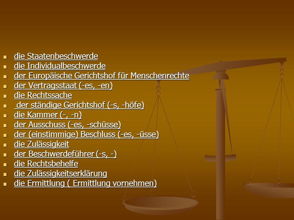 die Verfügung (sich zur Verfügung stellen) die Verfügung (sich zur Verfügung stellen) die (gütliche) Einigung die (gütliche) Einigung die (öffentliche) Verhandlung die (öffentliche) Verhandlung die Feststellung die Feststellung die Verletzung die Verletzung die (gerechte) Entschädigung die (gerechte) Entschädigung (jemandem eine gerechte Entschädigung zusprechen) die Verweisung der Rechtssache die Verweisung der Rechtssache