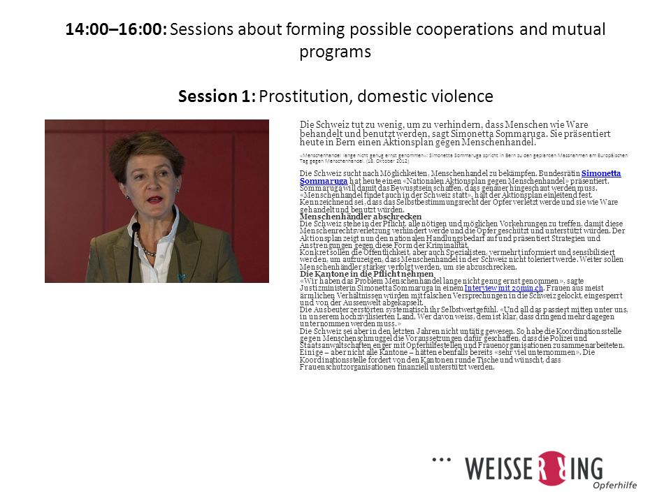 14:00–16:00: Sessions about forming possible cooperations and mutual programs Session 1: Prostitution, domestic violence Tippfehler/Rechtschreibung Interpunktion Grammatik Sachlich Technisch E-Mail*