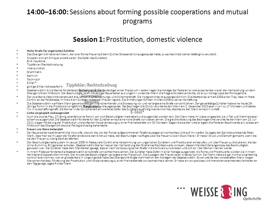 14:00–16:00: Sessions about forming possible cooperations and mutual programs Session 1: Prostitution, domestic violence Tippfehler/Rechtschreibung Interpunktion Grammatik Sachlich Technisch E-Mail* Quelle: 20min 22.