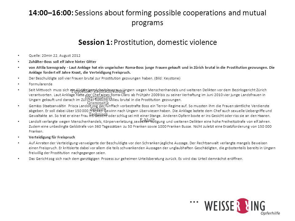 14:00–16:00: Sessions about forming possible cooperations and mutual programs Session 1: Prostitution, domestic violence Bezirksgericht Zürich verurteilt Zuhälter zu siebeneinhalb Jahren Quelle: 20min publiziert: Montag, 27.