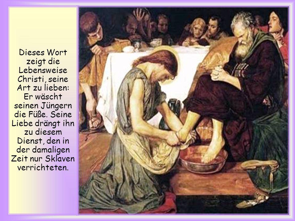 Dieses Wort zeigt die Lebensweise Christi, seine Art zu lieben: Er wäscht seinen Jüngern die Füße.