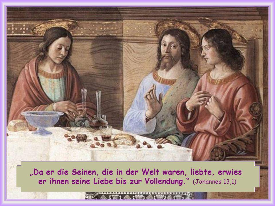 Da er die Seinen, die in der Welt waren, liebte, erwies er ihnen seine Liebe bis zur Vollendung.