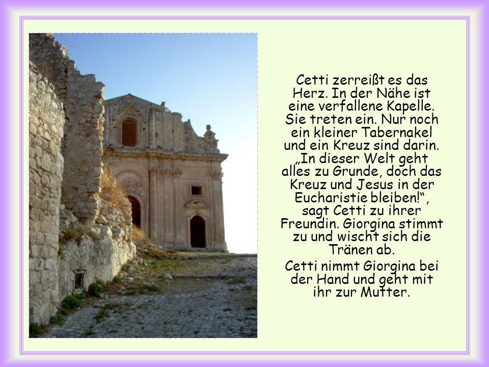 Cetti zerreißt es das Herz.In der Nähe ist eine verfallene Kapelle.