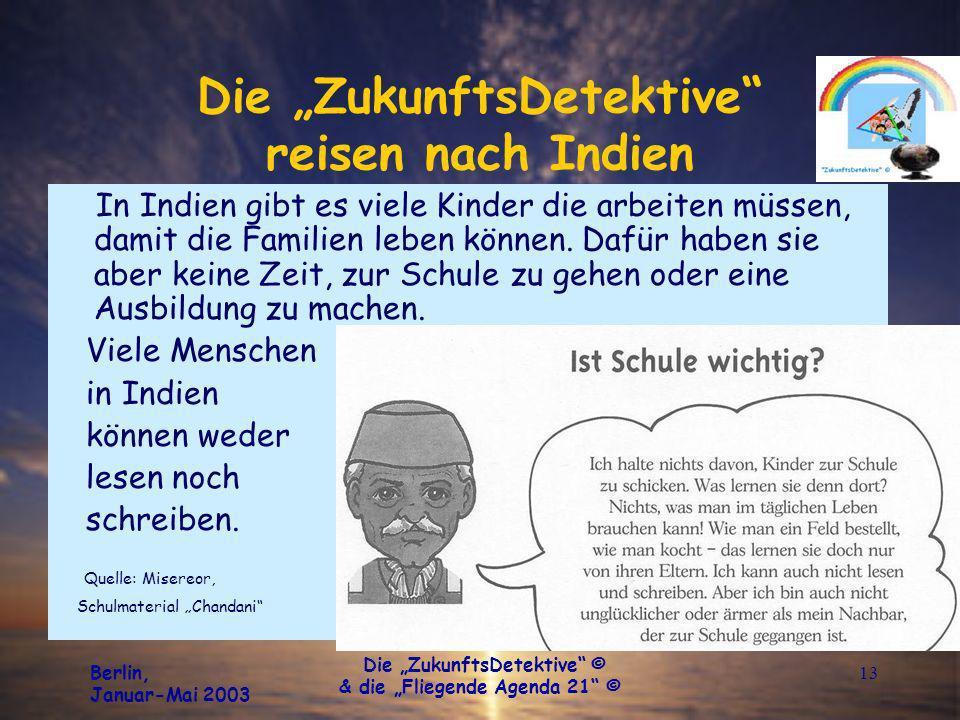 Berlin, Januar-Mai 2003 Die ZukunftsDetektive © & die Fliegende Agenda 21 © 14 Die ZukunftsDetektive reisen nach Indien Kinder, die arbeiten müssen - statt zur Schule zu gehen: Quelle: KinderNotHilfe