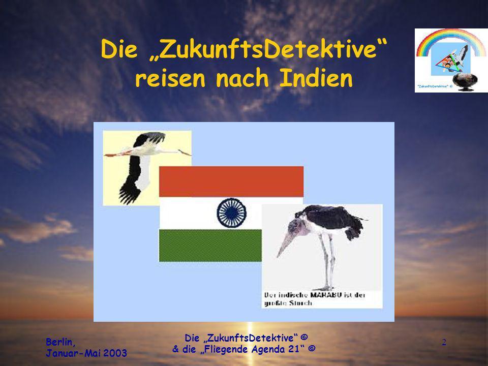 Berlin, Januar-Mai 2003 Die ZukunftsDetektive © & die Fliegende Agenda 21 © 3 Die ZukunftsDetektive reisen nach Indien Unsere Flugroute: Karte: Microsoft-Encarta 2001