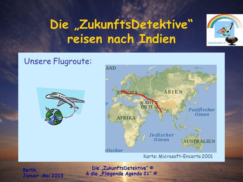Berlin, Januar-Mai 2003 Die ZukunftsDetektive © & die Fliegende Agenda 21 © 4 Die ZukunftsDetektive reisen nach Indien Die Koffer sind gepackt und Rudi-LAngbein ist im Rucksack verstaut.