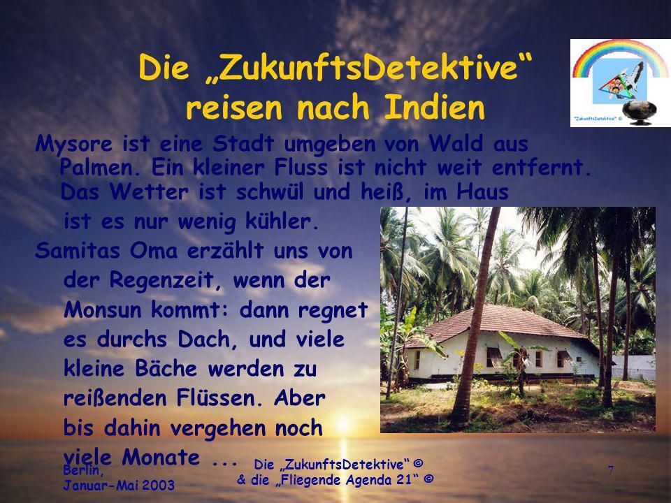 Berlin, Januar-Mai 2003 Die ZukunftsDetektive © & die Fliegende Agenda 21 © 8 Die ZukunftsDetektive reisen nach Indien Samita hat uns von dem Dorf Bunsur und Samira mit ihrer Familie bereits in Berlin erzählt.