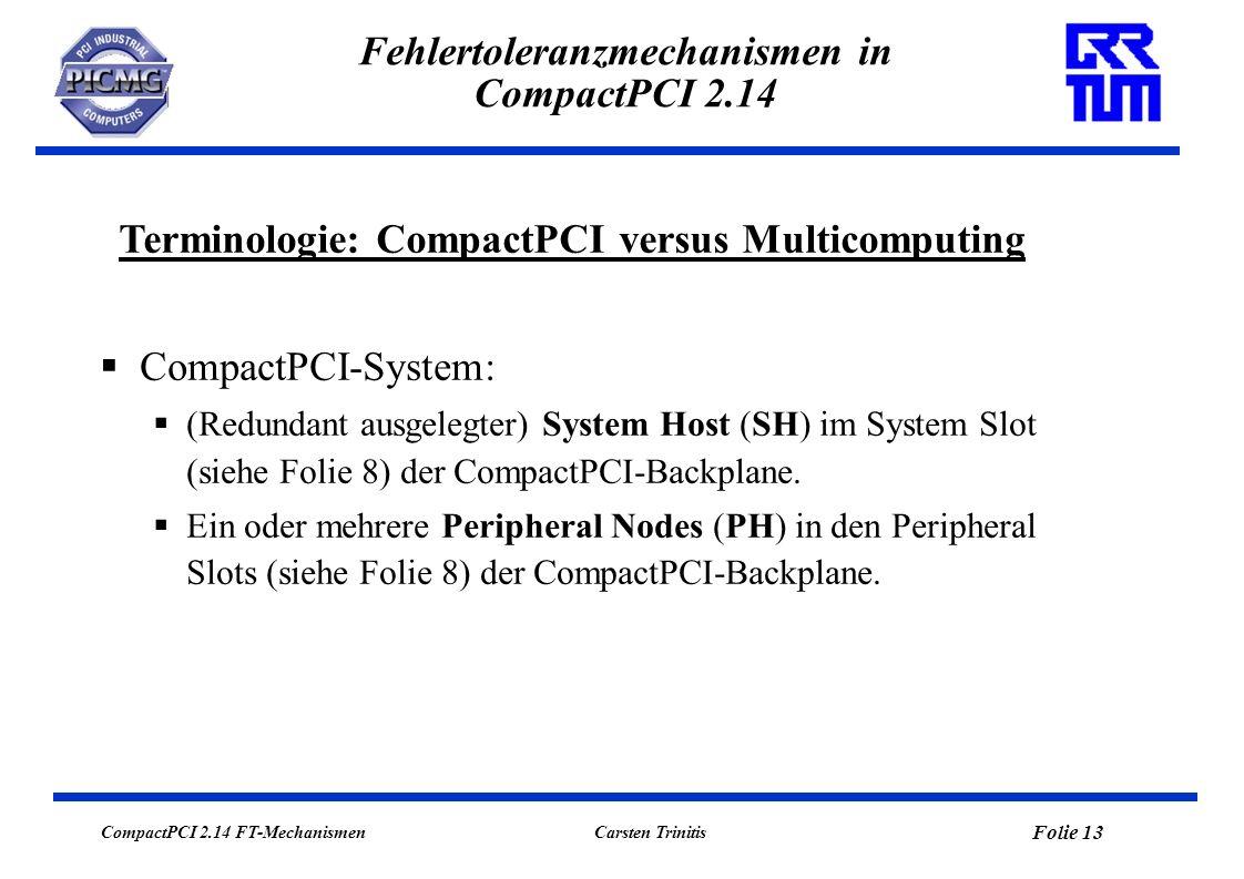 CompactPCI 2.14 FT-Mechanismen Folie 14 Carsten Trinitis Fehlertoleranzmechanismen in CompactPCI 2.14 Multicomputing-System (MCNet): Ein (redundant ausgelegter) System Node (SN), dieser konfiguriert und steuert das Multicomputing-System.