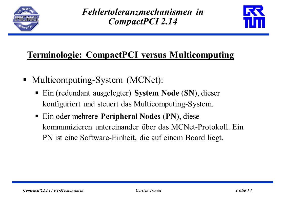 CompactPCI 2.14 FT-Mechanismen Folie 15 Carsten Trinitis Fehlertoleranzmechanismen in CompactPCI 2.14 Ziel: Das Multicomputing-System muß unempfindlich gegen geplante Entnahmen und ungeplante Ausfälle von Knoten (Software-Einheiten) bzw.