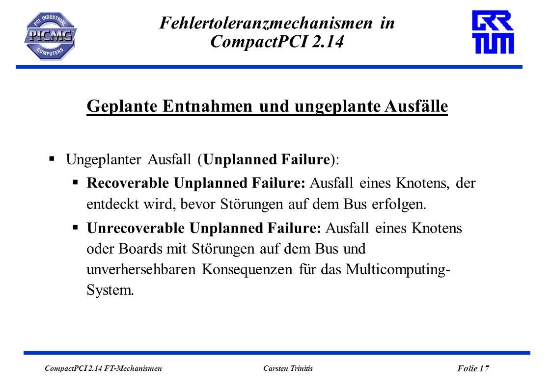 CompactPCI 2.14 FT-Mechanismen Folie 18 Carsten Trinitis Fehlertoleranzmechanismen in CompactPCI 2.14 Realisierung: Definition von 5 Hochverfügbarkeitsmodi abhängig vom zur Verfügung stehenden System (No HA, Hybrid HA, Minimal HA, Comprehensive HA, Full HA).