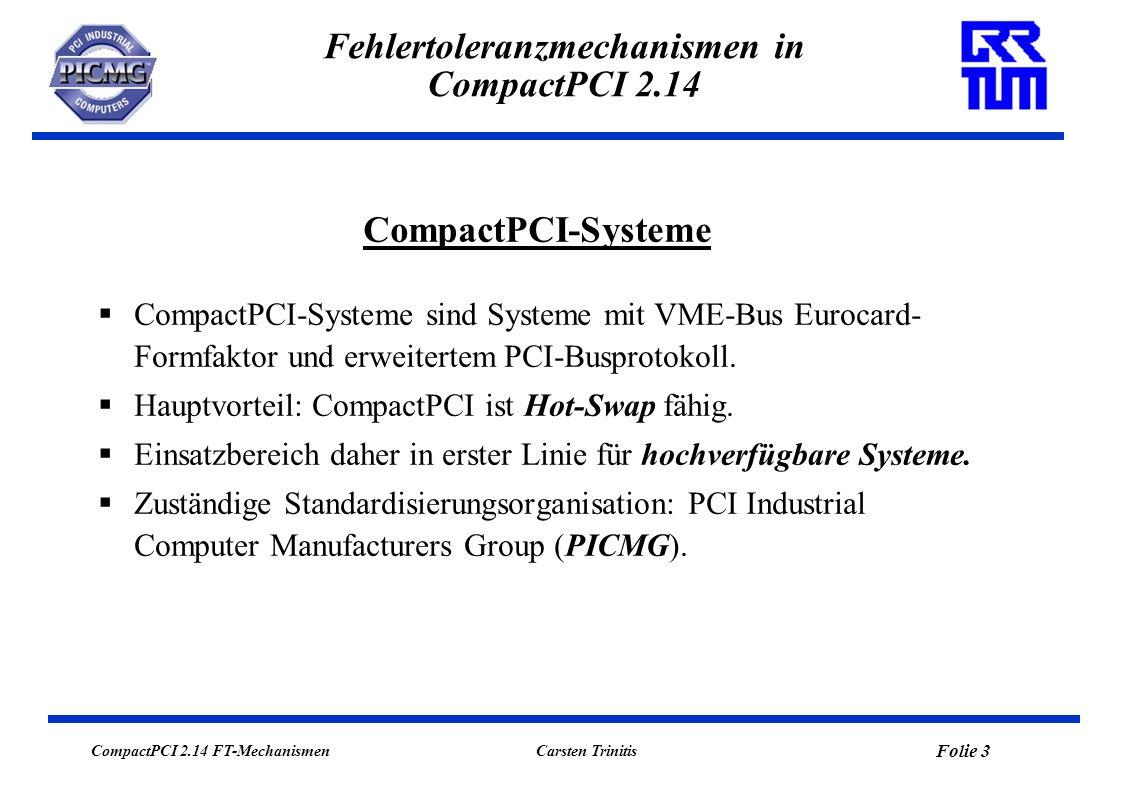 CompactPCI 2.14 FT-Mechanismen Folie 4 Carsten Trinitis Fehlertoleranzmechanismen in CompactPCI 2.14 Zur PICMG gehören ca.