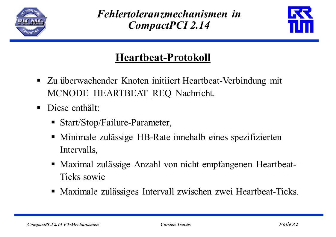 CompactPCI 2.14 FT-Mechanismen Folie 33 Carsten Trinitis Fehlertoleranzmechanismen in CompactPCI 2.14 Heartbeat-Protokoll Überwachender Knoten kann den Heartbeat Request annehmen oder abweisen.