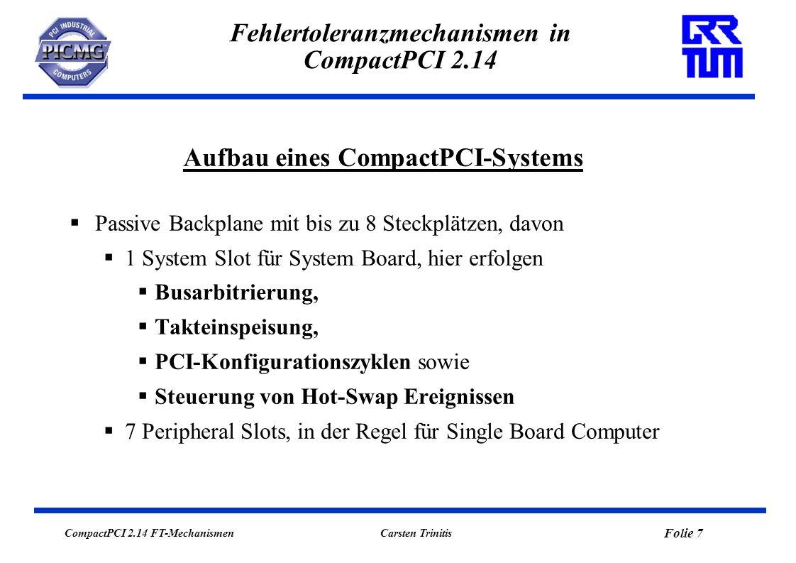 CompactPCI 2.14 FT-Mechanismen Folie 8 Carsten Trinitis Fehlertoleranzmechanismen in CompactPCI 2.14 Passive Backplane: System Slot 1 Peripheral Slots 2-8 Aufbau eines CompactPCI-Systems