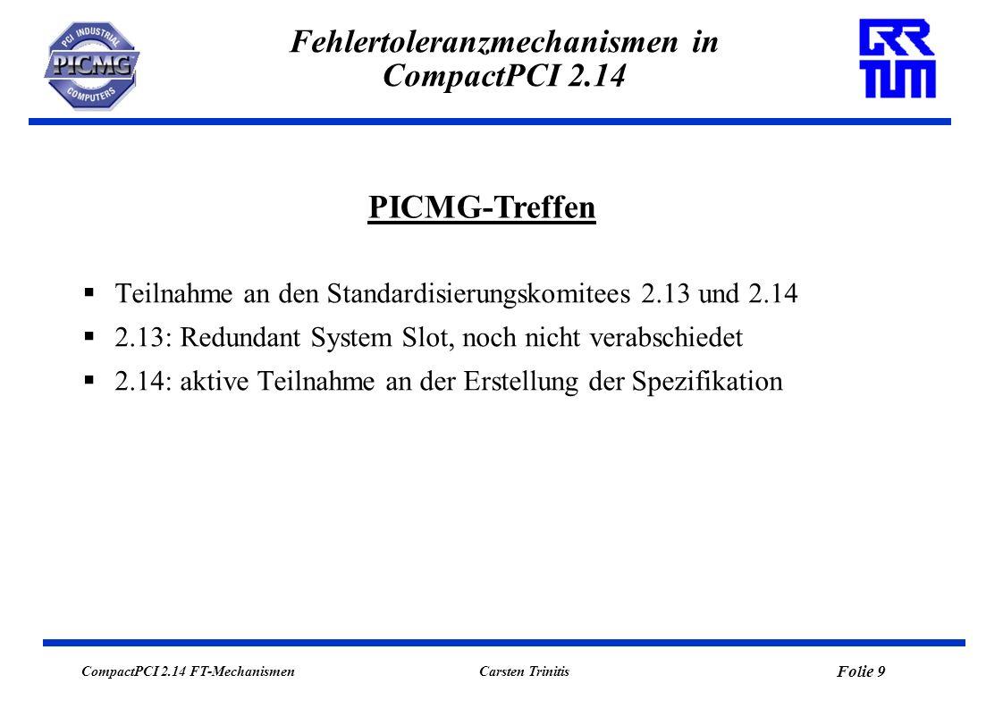 CompactPCI 2.14 FT-Mechanismen Folie 10 Carsten Trinitis Fehlertoleranzmechanismen in CompactPCI 2.14 Implementierung einer OSI Data Link Layer (Schicht 2) über CompactPCI.