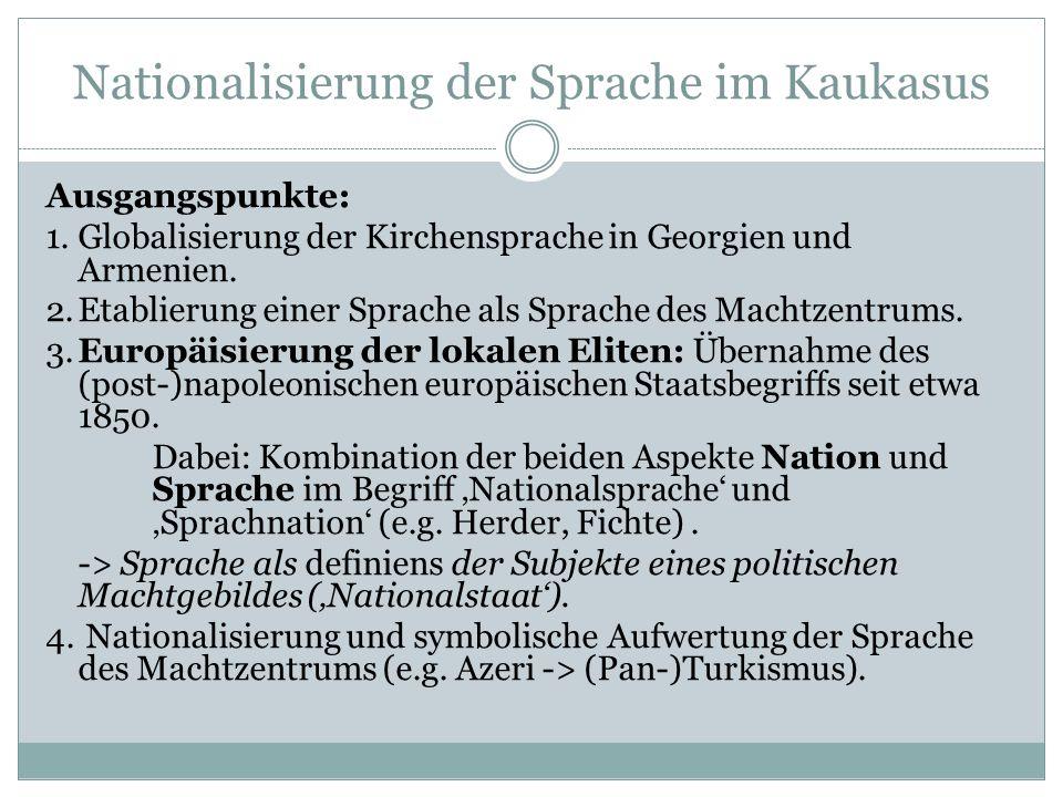 Nationalisierung der Sprache im Kaukasus Folgen u.a.: Nationalsprachen-orientierter Bilingualismus der Sprecher von Minderheitensprachen oder Sprachwechsel.