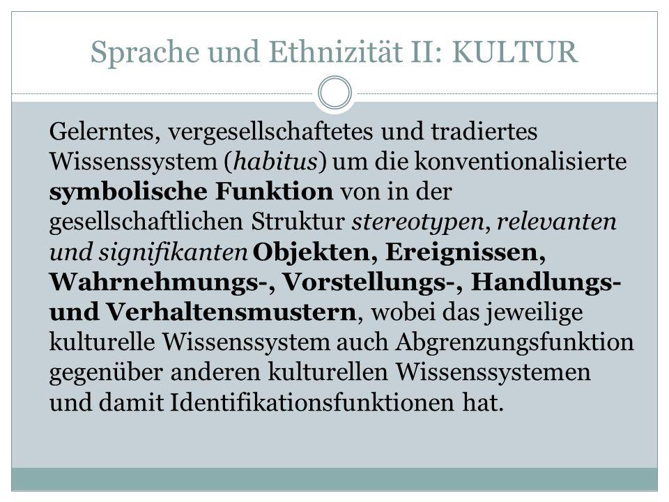 Sprache und Ethnizität III: Ethnizität Ethnizität bestimmt sich immer relational, d.h.