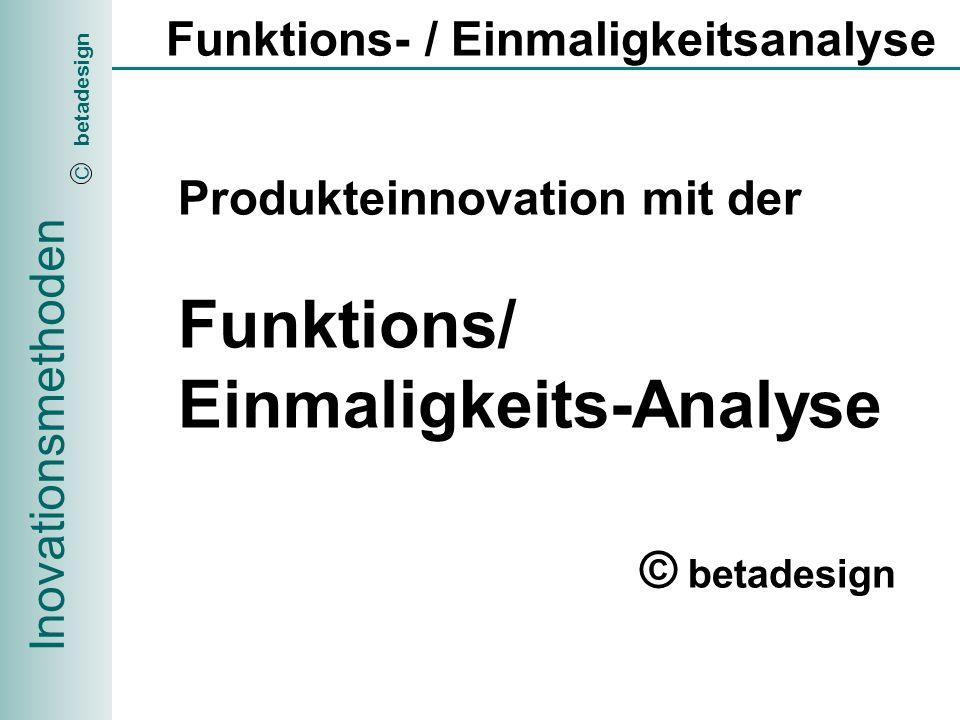 Inovationsmethoden betadesign C Funktions- / Einmaligkeitsanalyse Genaue Beschreibung/Definition des Problems mit zweckmässigen Verallgemeinerungen Festlegen des Unternehmensinnovationskultutyps des innovierenden Unternehmensbereiches Festlegen der Produkteinnovationssicht (produkte-,anwendungs-, dienstleistungsbezogene Innovationssicht), der Innovationskategorien (Familie,Spezialisierung,Generalisierung) und der dazugehörenden Produkte Festlegen der Funktions/Einmaligkeits-Kriterien für die gewählte Innovationskategorie mit anschliessender Produktepositionierung pro Entscheidungssegment Konkurrenz- und Kunden- Differenzanalyse der relevanten Funktions/Einmaligkeits-Kriterien Festlegen der jeweiligen produktespezifischen Leistungsmerkmale, auf Basis der erarbeiteten Produktedifferenzierungs- kriterien.