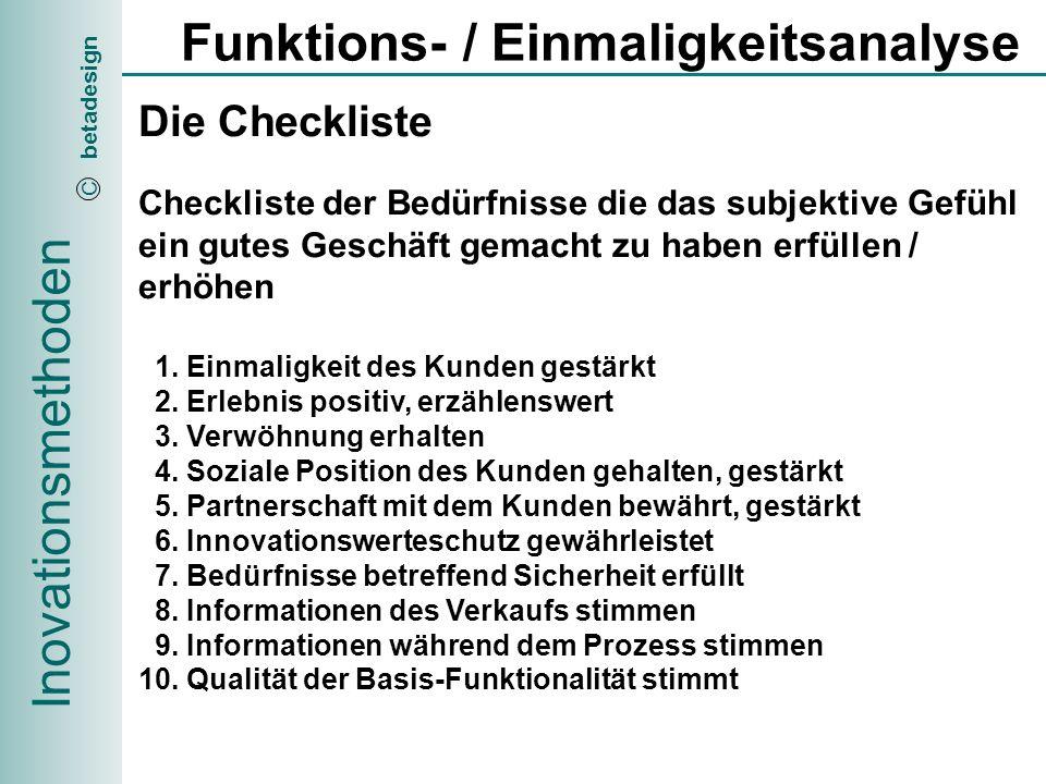 Inovationsmethoden betadesign C Funktions- / Einmaligkeitsanalyse Die Checkliste 1.