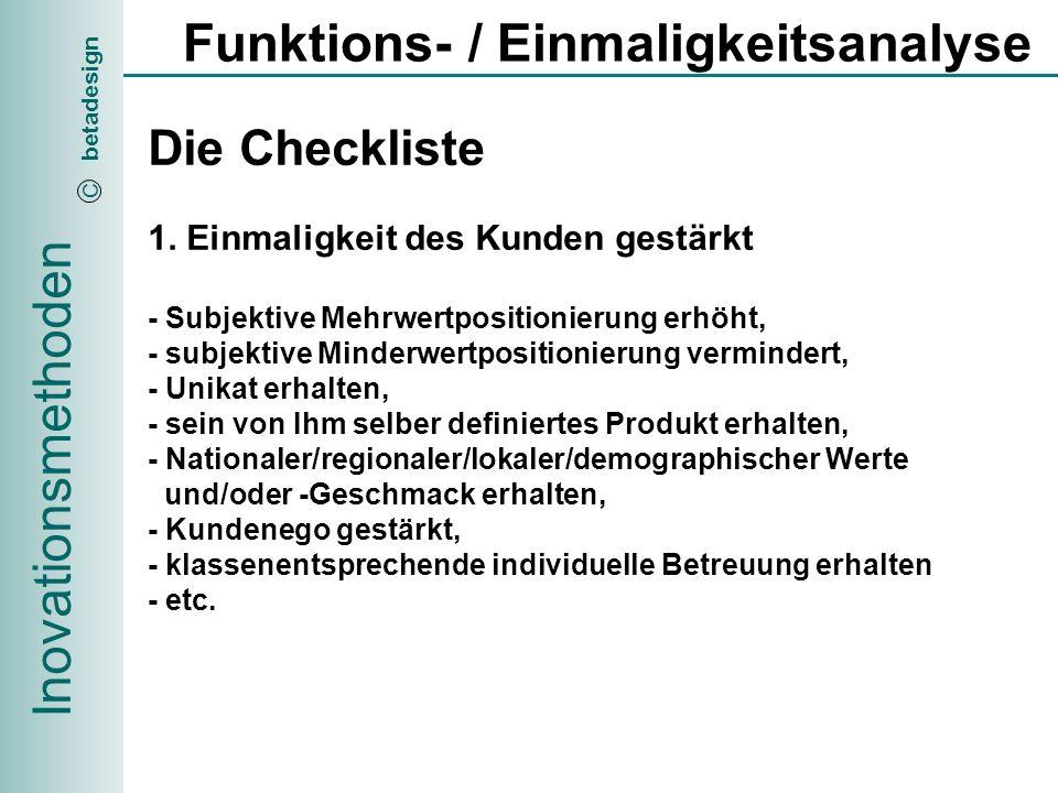 Inovationsmethoden betadesign C Funktions- / Einmaligkeitsanalyse Die Checkliste 2.