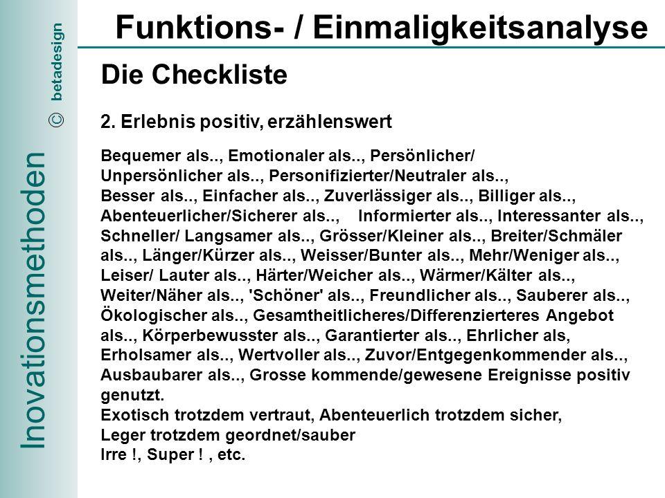 Inovationsmethoden betadesign C Funktions- / Einmaligkeitsanalyse Die Checkliste 3.