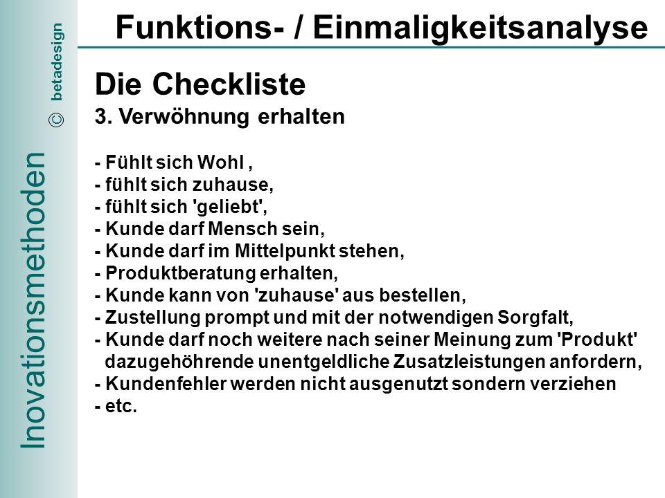 Inovationsmethoden betadesign C Funktions- / Einmaligkeitsanalyse Die Checkliste 4.